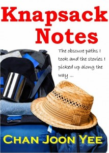 Knapsack Notes by Chan Joon Yee. Coming soon to Amazon Kindle.